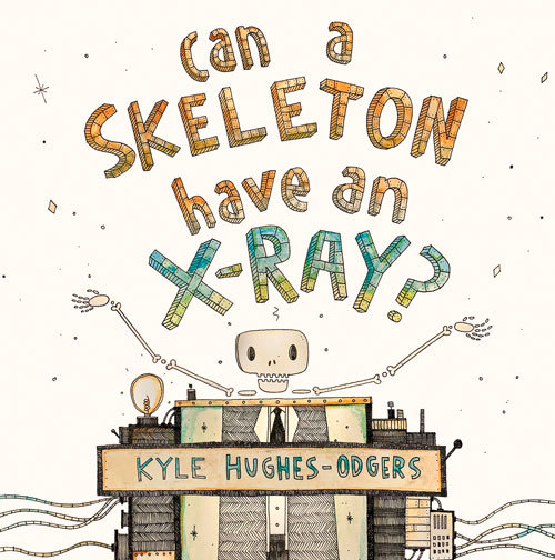 Can a Skeleton Have an X-ray? Kyle Hughes-Odgers