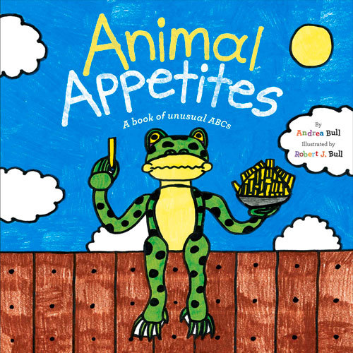 Animal Appetites: A book of unusual ABCs Andrea Bull