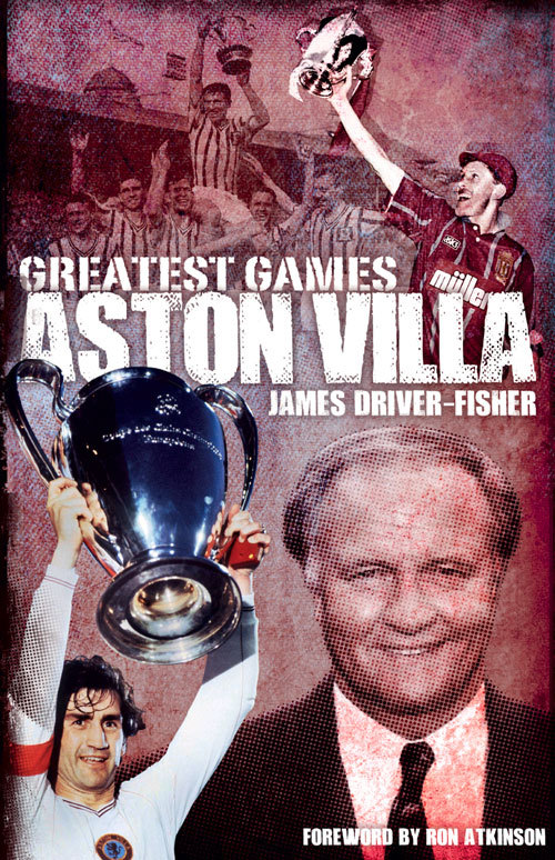 Aston Villa Greatest Games  by  James Fisher