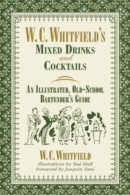 W. C. Whitfields Mixed Drinks and Cocktails: An Illustrated, Old-School Bartenders Guide  by  W. C. Whitfield