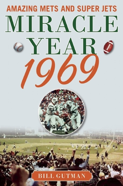 Miracle Year 1969: Amazing Mets and Super Jets Bill Gutman