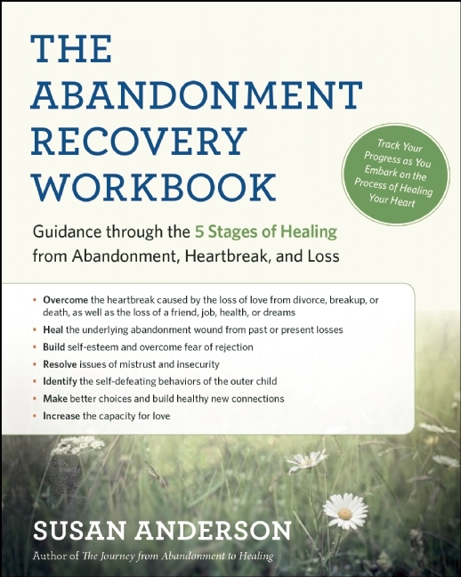 The Abandonment Recovery Workbook: Guidance through the Five Stages of Healing from Abandonment, Heartbreak, and Loss  by  Susan Anderson