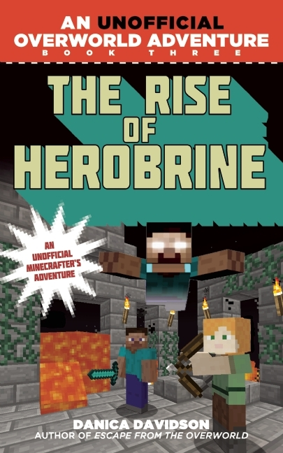 The Rise of Herobrine: An Unofficial Overworld Adventure, Book Three Danica Davidson