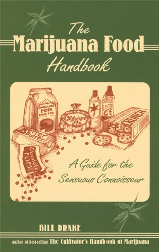 The Marijuana Food Handbook: A Guide for the Sensuous Connoisseur Bill Drake