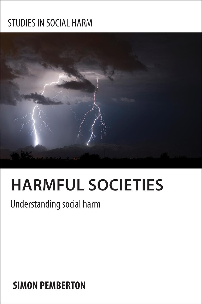 Harmful Societies: Understanding Social Harm Simon A. Pemberton