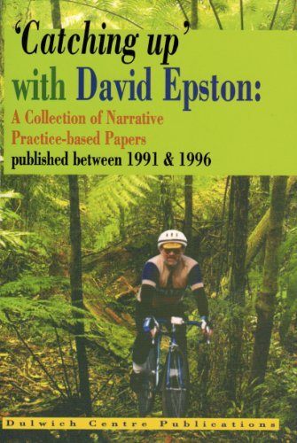 Catching up with David Epston: A Collection of Narrative Practice-Based Papers, Published between 1991 and 1996 David Epston