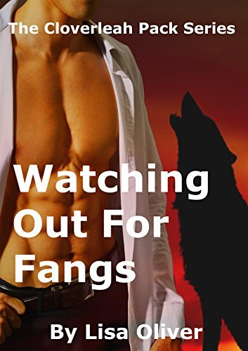 Watching Out For Fangs (The Cloverleah Pack Book 7) Lisa Oliver