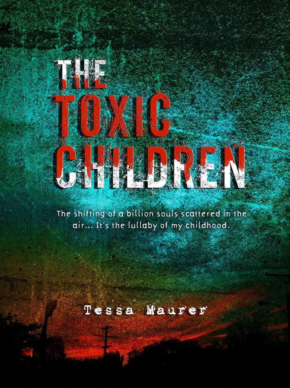 The Toxic Children  by  Tessa Maurer