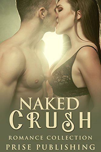 EROTICA: Naked Crush: Romance Collection (Pregnancy Secret Baby Short Stories)  by  Prise Publishing