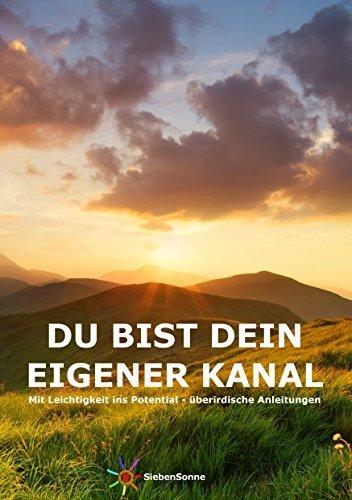 Du bist dein eigener Kanal: Mit Leichtigkeit ins Potential - überirdische Anleitungen.  by  Ellen Hennicke-Weinert