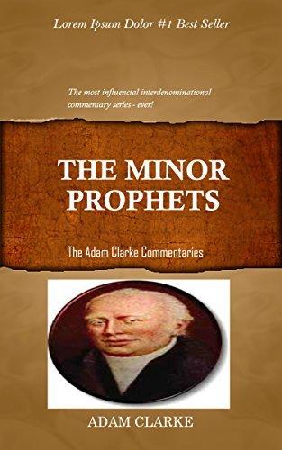 Clarke On The Minor Prophets: Adam Clarkes Bible Commentary Adam Clarke