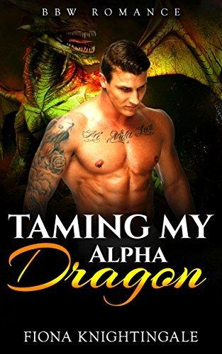 ROMANCE: Taming my Alpha Dragon (Shifter Alpha Male BBW Romance) (Shapeshifter Paranormal Fantasy Short Stories) Fiona Knightingale