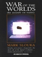 War Of The Worlds: Cyberspace And The High Tech Assault On Reality Mark Slouka