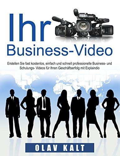 Business-Video erstellen für Einsteiger: Wie Sie Videos, welche Ihnen Agenturen für tausende Euros anbieten, fast gratis, schnell und einfach selbst erstellen.  by  Olav Kalt