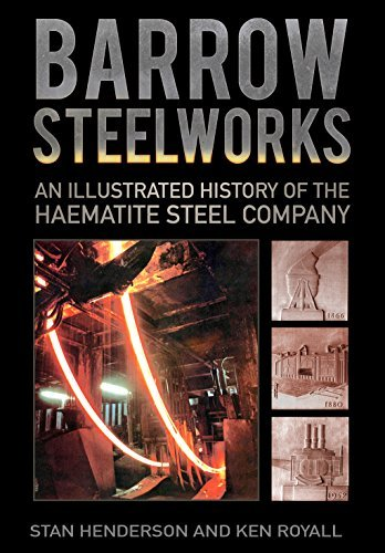 Barrow Steelworks: An Illustrated History of the Haematite Steel Company  by  Stanley Henderson