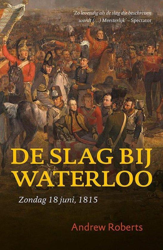De slag bij Waterloo: zondag 18 juni, 1815 Andrew Roberts