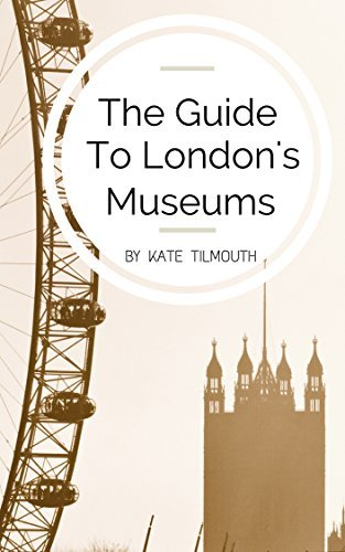 The Guide To Londons Museums and More Kate Tilmouth