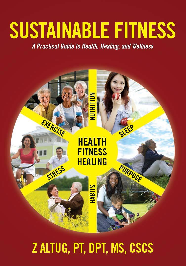 Sustainable Fitness: A Practical Guide to Health, Healing, and Wellness Z. Altug, PT, DPT, MS, CSCS