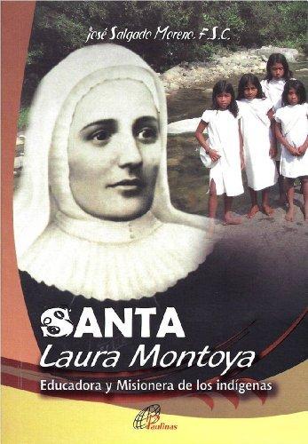 Santa Laura Montoya: Educadora y Misionera De Los Indígenas  by  F.S.C. José Salgado Moreno