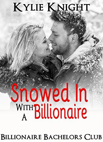 Snowed In With A Billionaire  by  Kylie Knight