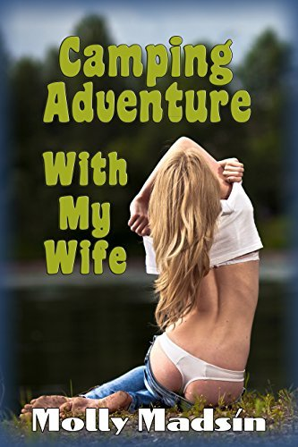 Camping Adventure with my Wife  by  Molly Madsin