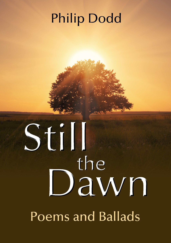 Still the Dawn: Poems and Ballads Philip   Dodd