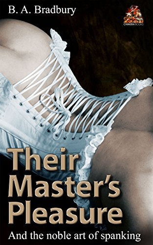 Their Masters Pleasure: And the noble art of spanking (Memoirs of a Victorian Disciplinarian Book 2) B. A. Bradbury