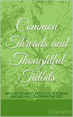 Common Threads and Thoughtful Tidbits: Random Thoughts about Life, Exploring Feelings and Contemplating God (Book 1)  by  CJ Doughty