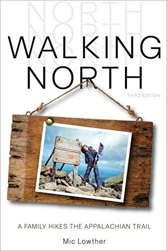 Walking North: A Family Walks the Appalachian Trail Mic Lowther