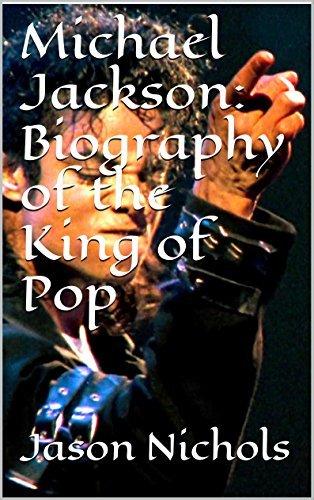 Michael Jackson: Biography of the King of Pop Jason Nichols