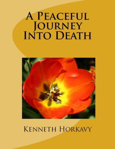 A Peaceful Journey Into Death  by  Kenneth Horkavy