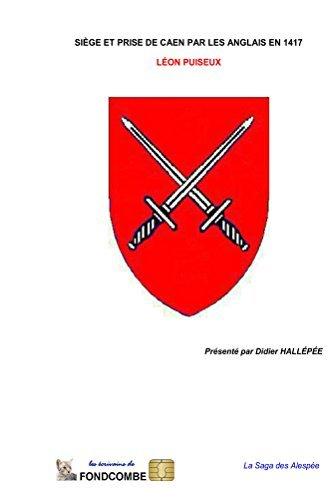 Siège et prise de Caen par les Anglais en 1417 (La saga des Alespée) Leon Puiseux