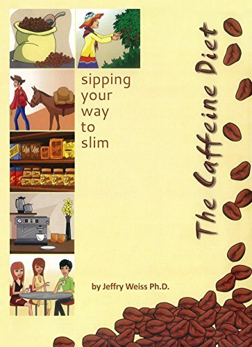 The Caffeine Diet: sipping your way to slim (why we eat Book 3) Jeffry Weiss