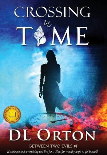 Crossing In Time (Between Two Evils, #1) D.L. Orton