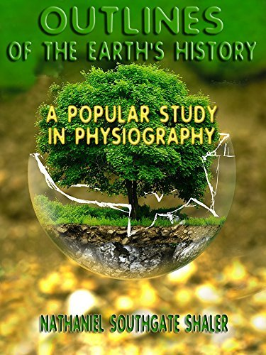Outlines of the Earths History : A Popular Study in Physiography  by  Nathaniel Southgate Shaler