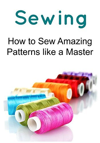 Sewing: How to Sew Amazing Patterns like a Master:  by  Rasha Gilbert