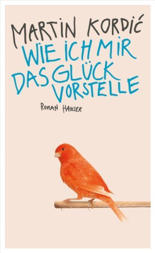 Wie ich mir das Glück vorstelle: Roman  by  Martin Kordic
