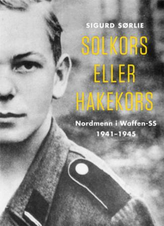 Solkors eller hakekors - nordmenn i Waffen-SS 1941-1945 Sigurd Sørlie