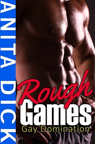 Rough Games: Gay Domination  by  Anita Dick