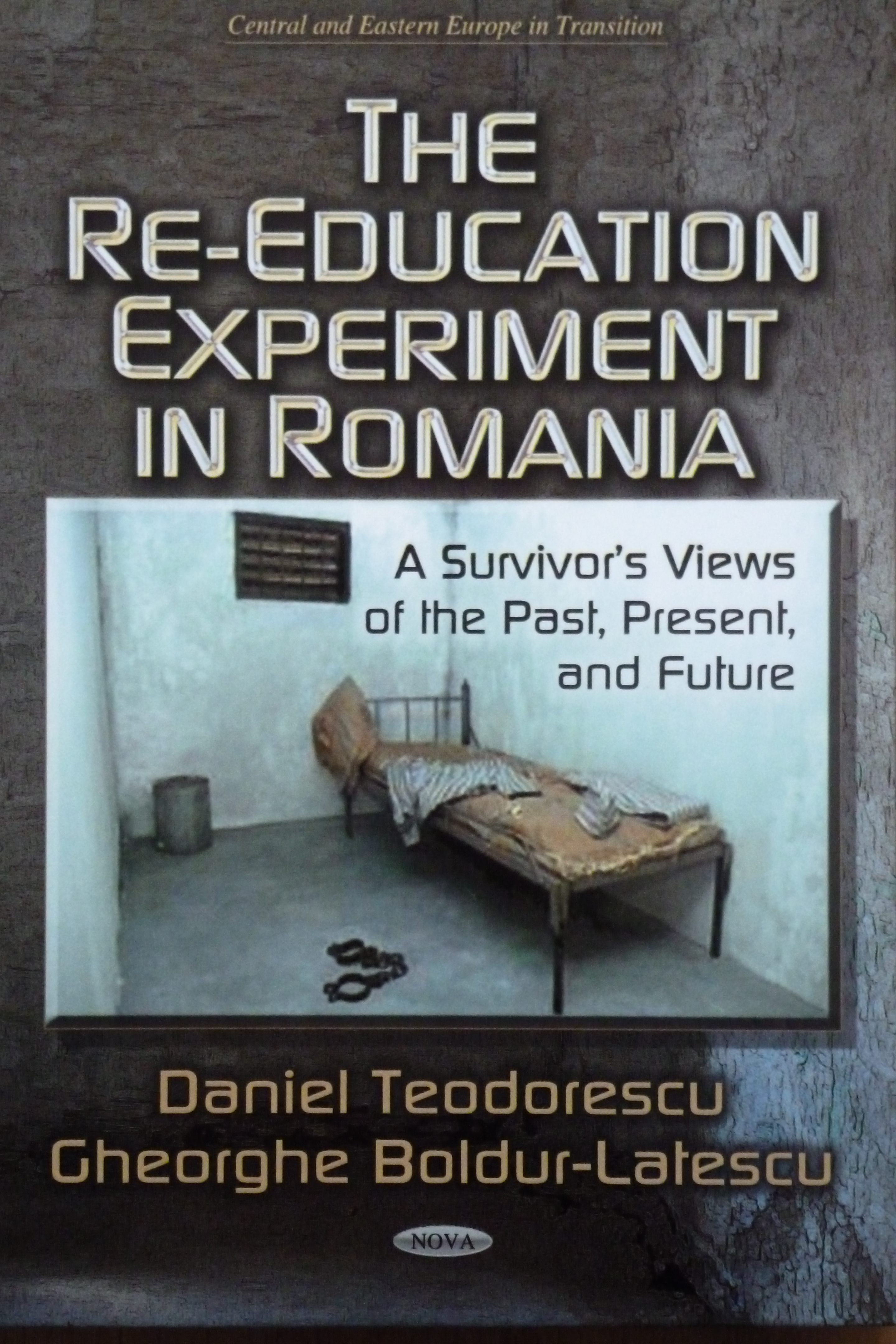 The Re-Education Experiment in Romania. A Survivors Views of the Past, Present, and Future Gheorghe Boldur-Lăţescu