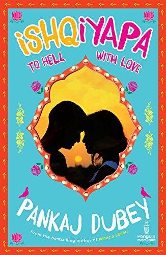 Ishqiyapa: To Hell with Love Pankaj Dubey