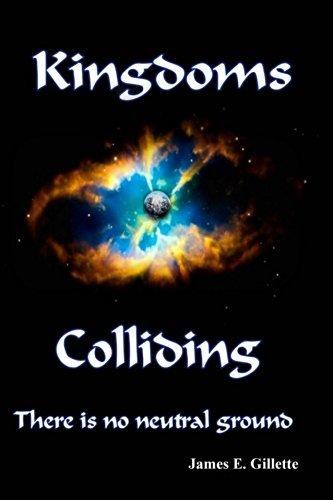 Kingdoms Colliding  by  James E Gillette