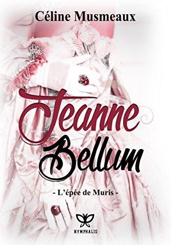 Jeanne Bellum: Lépée de Muris  by  Celine Musmeaux