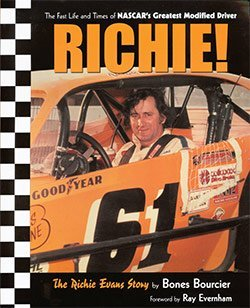 Richie! The Fast Life and Times of NASCARs Greatest Modified Driver: The Richie Evans Story Bones Bourcier