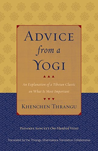 Advice from a Yogi: An Explanation of a Tibetan Classic on What Is Most Important Khenchen Thrangu