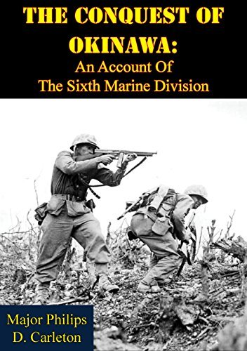 The Conquest Of Okinawa: An Account Of The Sixth Marine Division  by  Major Philips D. Carleton