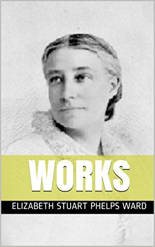 Works  by  Elizabeth Stuart Phelps by Elizabeth Stuart Phelps Ward