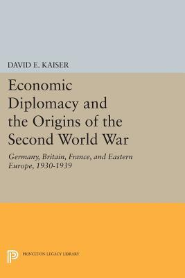 Economic Diplomacy and the Origins of the Second World War: Germany, Britain, France, and Eastern Europe, 1930-1939  by  David E. Kaiser