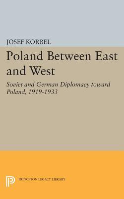 Poland Between East and West: Soviet and German Diplomacy Toward Poland, 1919-1933  by  Josef Korbel