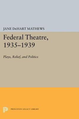 Federal Theatre, 1935-1939: Plays, Relief, and Politics  by  Jane Dehart Mathews